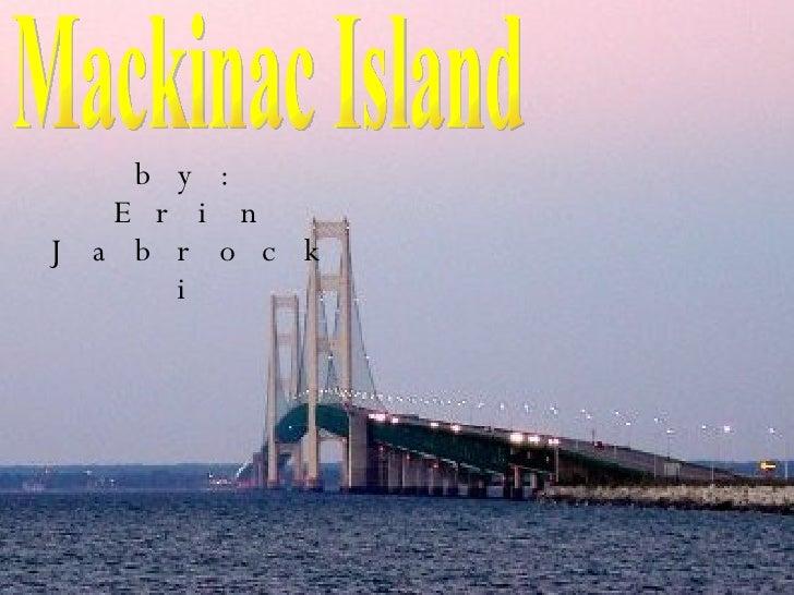 by: Erin Jabrocki Mackinac Island