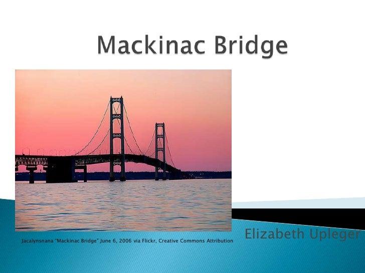 "Mackinac Bridge<br />Elizabeth Upleger<br />Jacalynsnana ""Mackinac Bridge"" June 6, 2006 via Flickr, Creative Commons Attri..."