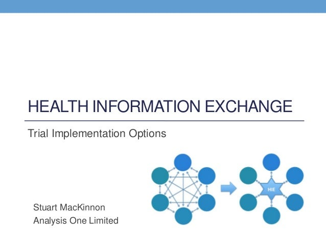 HEALTH INFORMATION EXCHANGETrial Implementation Options Stuart MacKinnon Analysis One Limited