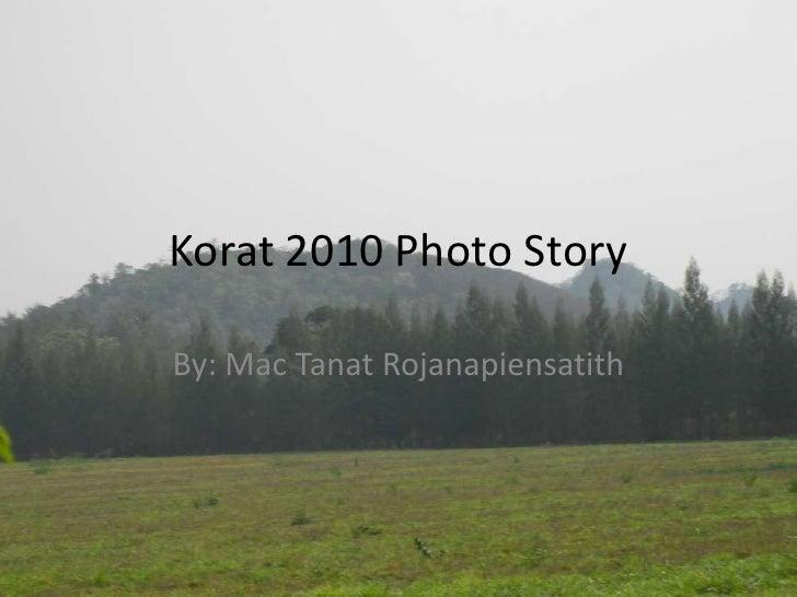 Korat 2010 Photo Story <br />By: Mac Tanat Rojanapiensatith<br />