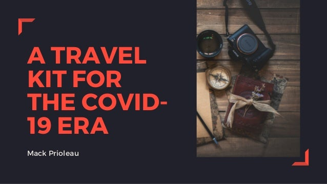 A TRAVEL KIT FOR THE COVID- 19 ERA Mack Prioleau