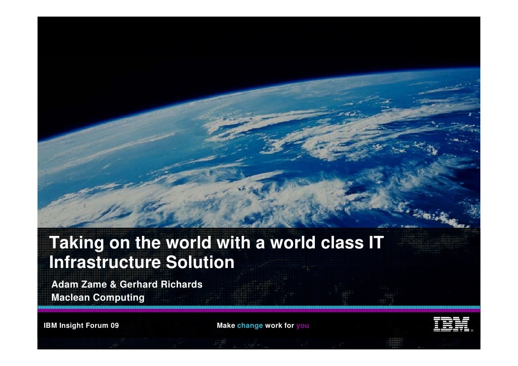 Taking on the world with a world class IT  Infrastructure Solution   Adam Zame & Gerhard Richards   Maclean Computing  IBM...