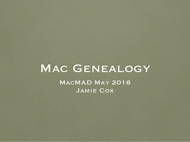 Mac Genealogy MacMAD May 2016 Jamie Cox