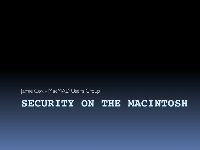 SECURITY ON THE MACINTOSH Jamie Cox - MacMAD User's Group