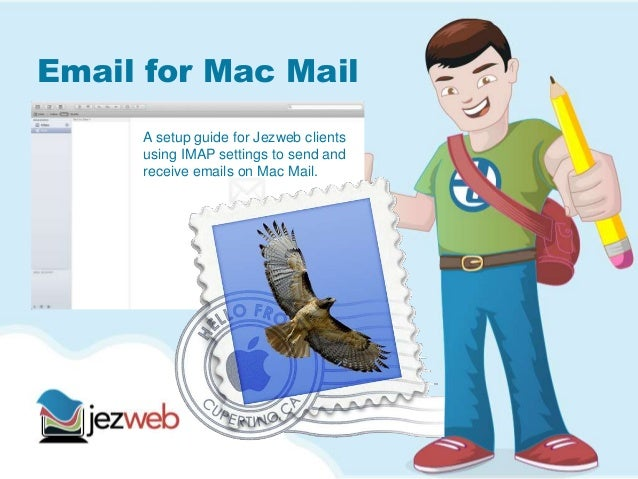Email for Mac Mail A setup guide for Jezweb clients using IMAP settings to send and receive emails on Mac Mail.