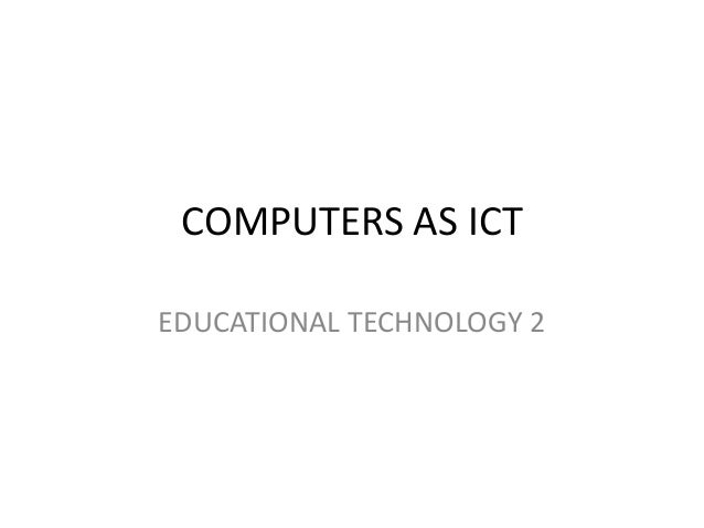 COMPUTERS AS ICTEDUCATIONAL TECHNOLOGY 2