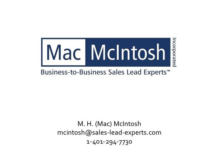 M. H. (Mac) McIntosh    mcintosh@sales-lead-experts.com             1-401-294-77301