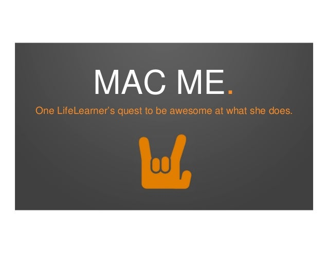 MAC ME. One LifeLearner's quest to be awesome at what she does.