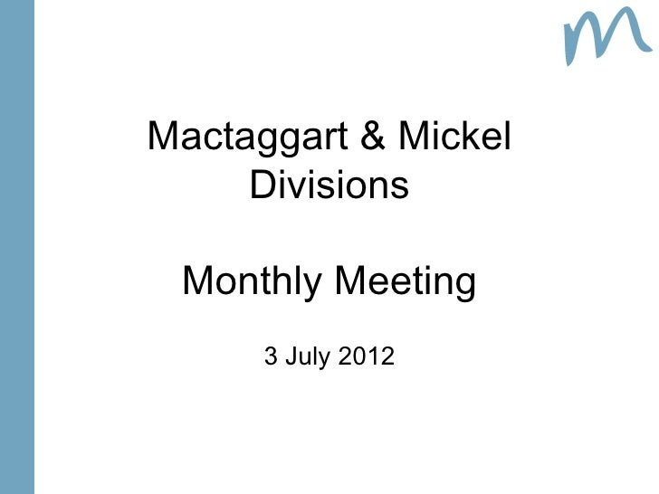 Mactaggart & Mickel     Divisions Monthly Meeting      3 July 2012