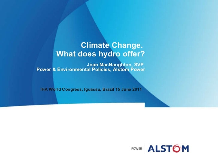 Climate Change.  What does hydro offer? Joan MacNaughton, SVP  Power & Environmental Policies, Alstom Power IHA World Cong...