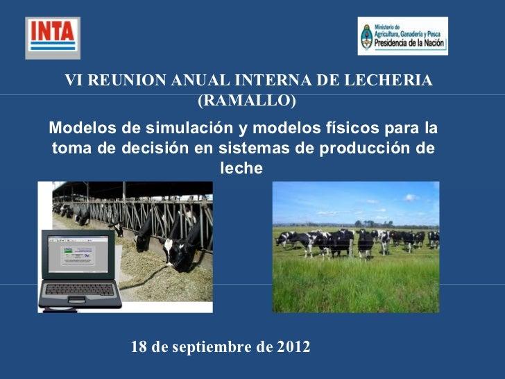VI REUNION ANUAL INTERNA DE LECHERIA              (RAMALLO)Modelos de simulación y modelos físicos para latoma de decisión...