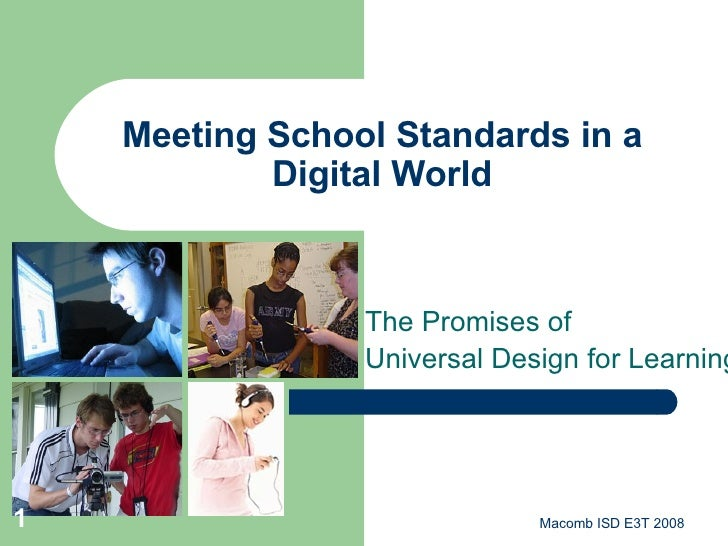 The Promises of  Universal Design for Learning Meeting School Standards in a Digital World Macomb ISD E3T 2008