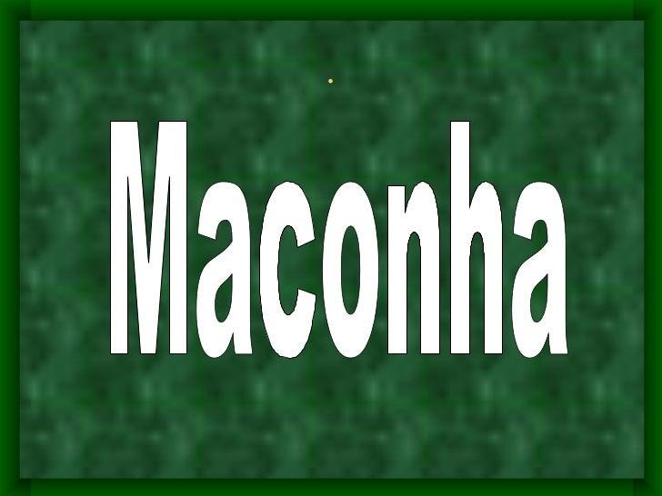 . Maconha