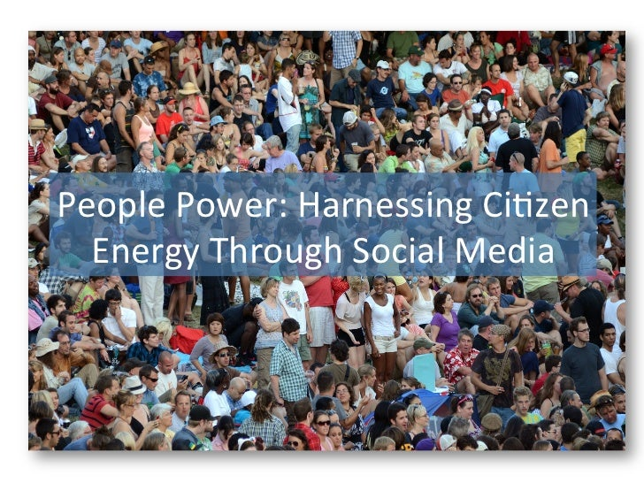People Power: Harnessing Ci1zen   Energy Through Social Media