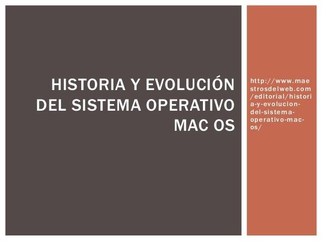 http://www.maestrosdelweb.com/editorial/historia-y-evolucion-del-sistema-operativo-mac-os/HISTORIA Y EVOLUCIÓNDEL SISTEMA ...