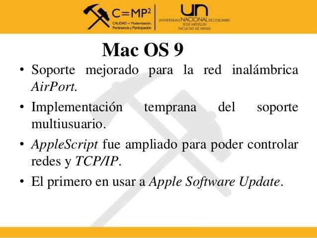 Mac OS 9 • Soporte mejorado para la red inalámbrica AirPort. • Implementación temprana del soporte multiusuario. • AppleSc...