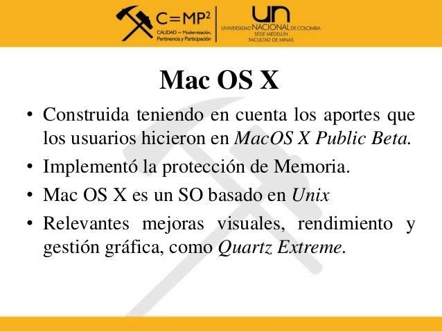 Mac OS X • Construida teniendo en cuenta los aportes que los usuarios hicieron en MacOS X Public Beta. • Implementó la pro...