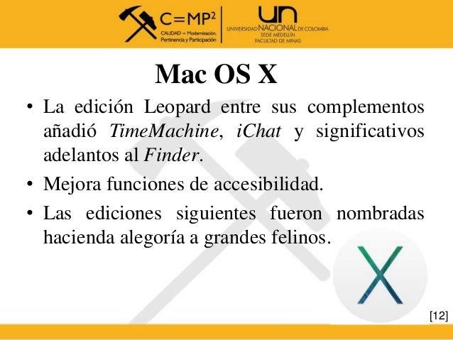 Mac OS X • La edición Leopard entre sus complementos añadió TimeMachine, iChat y significativos adelantos al Finder. • Mej...
