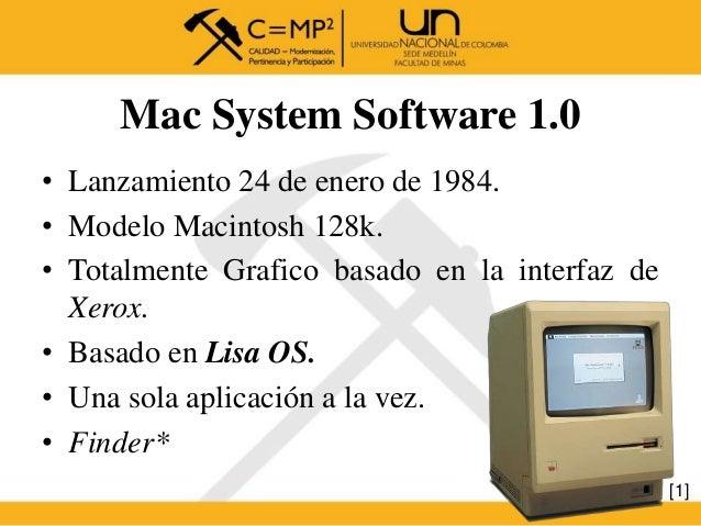 • Lanzamiento 24 de enero de 1984. • Modelo Macintosh 128k. • Totalmente Grafico basado en la interfaz de Xerox. • Basado ...