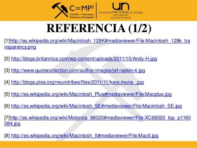 REFERENCIA (1/2) [1]http://es.wikipedia.org/wiki/Macintosh_128K#mediaviewer/File:Macintosh_128k_tra nsparency.png [2] http...