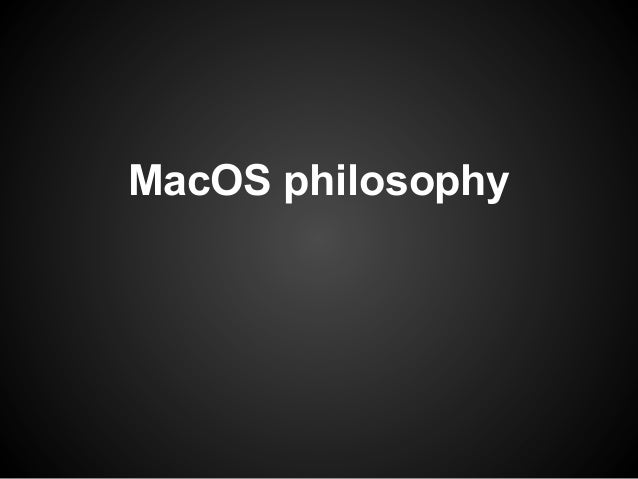MacOS philosophy