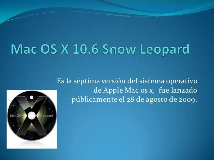 Es la séptima versión del sistema operativo            de Apple Mac os x, fue lanzado     públicamente el 28 de agosto de ...