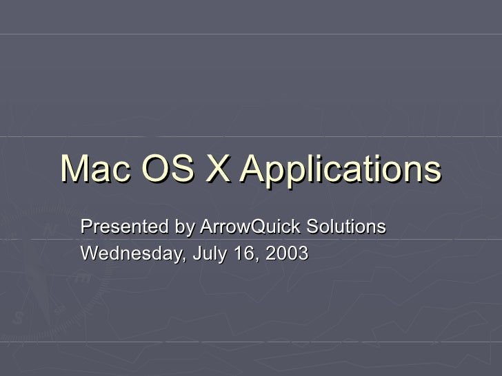 Mac OS X Applications Presented by ArrowQuick Solutions Wednesday, July 16, 2003