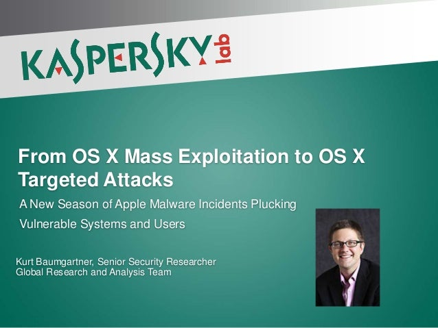 From OS X Mass Exploitation to OS XTargeted AttacksA New Season of Apple Malware Incidents PluckingVulnerable Systems and ...