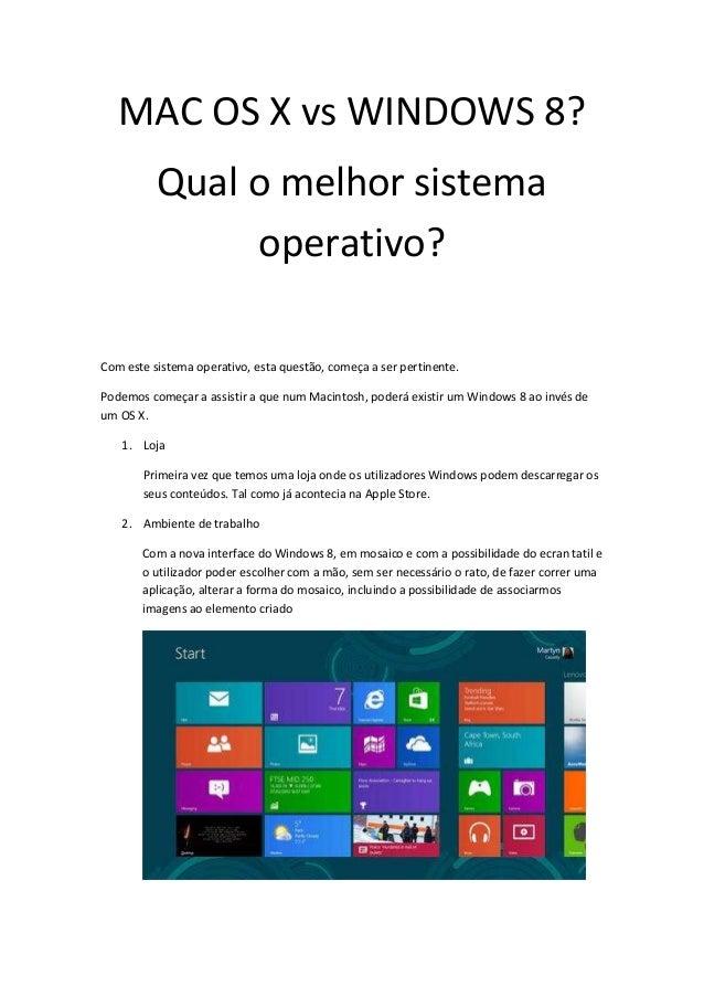 MAC OS X vs WINDOWS 8?Qual o melhor sistemaoperativo?Com este sistema operativo, esta questão, começa a ser pertinente.Pod...