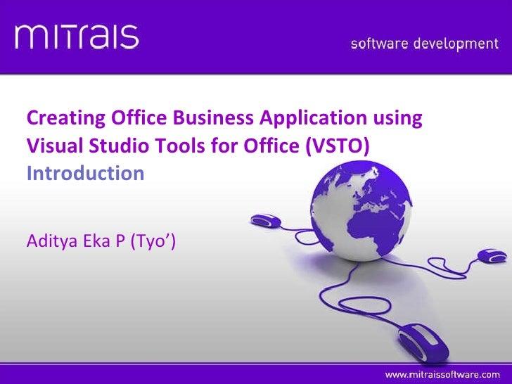 Creating Office Business Application using  Visual Studio Tools for Office (VSTO) Introduction Aditya Eka P (Tyo')