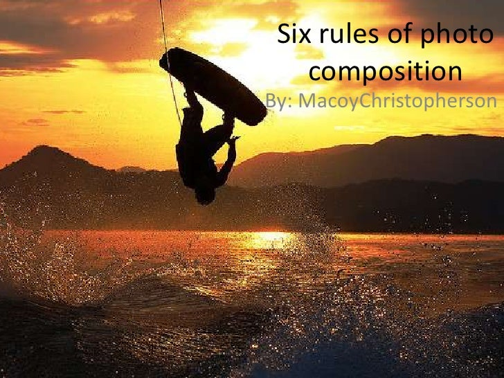 Six rules of photo composition <br />By: MacoyChristopherson<br />
