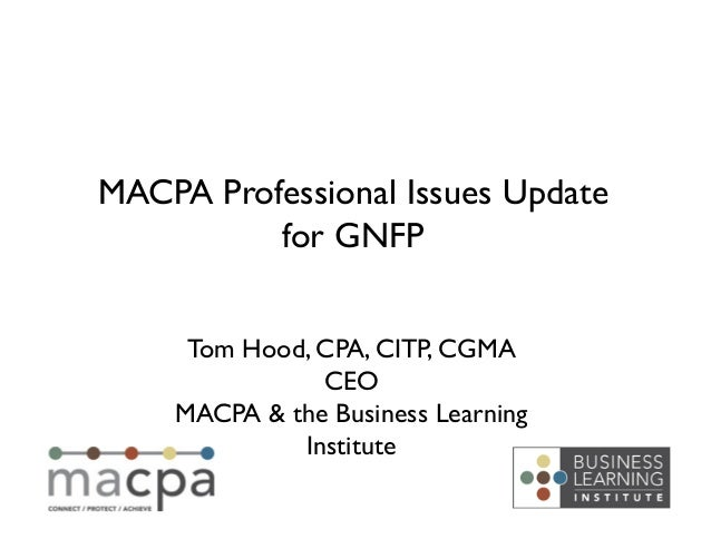 Tom Hood, CPA, CITP, CGMA	CEO	MACPA & the Business LearningInstitute	MACPA Professional Issues Updatefor GNFP