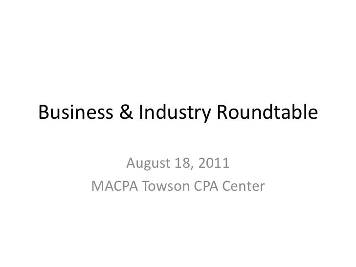Business & Industry Roundtable         August 18, 2011     MACPA Towson CPA Center