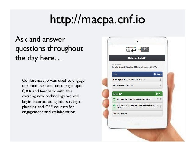 http://macpa.cnf.io	  Ask and answer questions throughout the day here…	  Conferences.io was used to engage our members an...