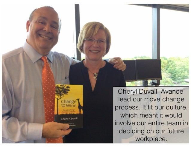 Cheryl Duvall, Avance' lead our move change process. It fit our culture, which meant it would involve our entire team in d...