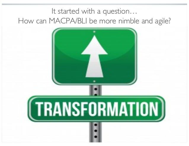 It started with a question… How can MACPA/BLI be more nimble and agile?