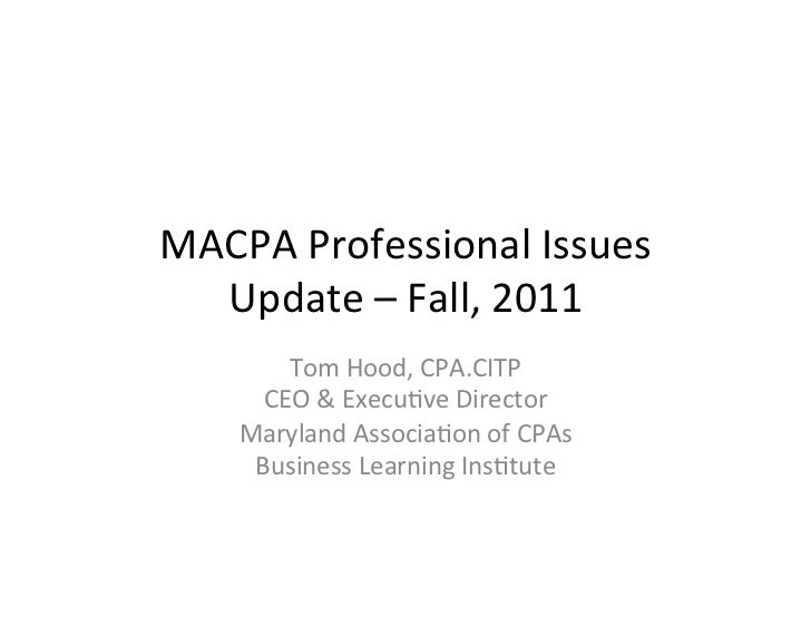 MACPA Professional Issues   Update – Fall, 2011          Tom Hood, CPA.CITP        CEO & ExecuDve...