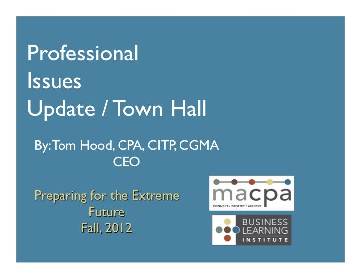 Professional	Issues	Update / Town Hall	By: Tom Hood, CPA, CITP, CGMA	            CEO	Preparing for the Extreme          Fu...
