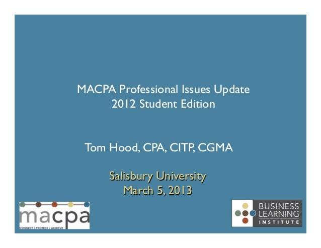MACPA Professional Issues Update    2012 Student Edition Tom Hood, CPA, CITP, CGMA     Salisbury University        Marc...