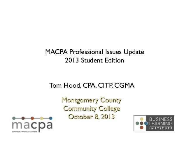 Tom Hood, CPA, CITP, CGMA  Montgomery County  Community College  October 8, 2013  MACPA Professional Issues Update 201...