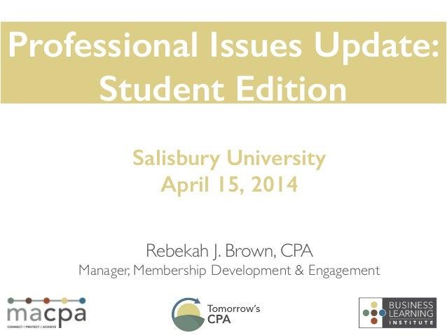 Rebekah J. Brown, CPA  Manager, Membership Development & Engagement Salisbury University April 15, 2014 Professional Issu...