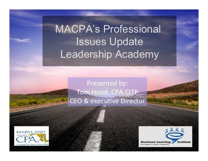 MACPA's Professional    Issues Update Leadership Academy          Presented	  by:	      Tom	  Hood,	  CPA.CITP	    CEO	  &...