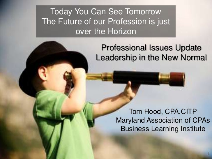 Today You Can See TomorrowThe Future of our Profession is just        over the Horizon                Professional Issues ...