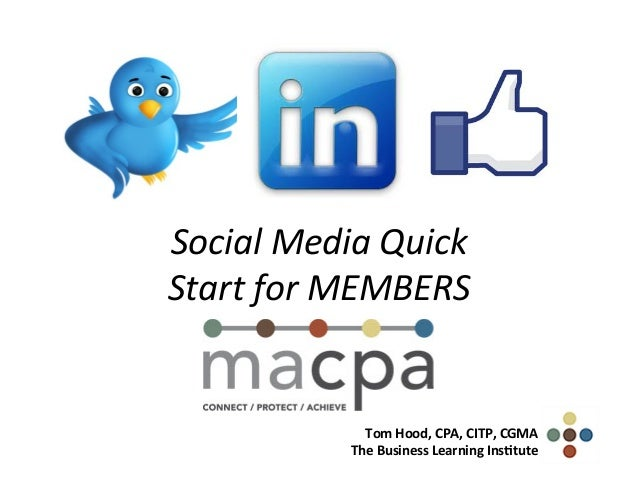 Social	  Media	  Quick	  Start	  for	  MEMBERS	  	  Tom	  Hood,	  CPA,	  CITP,	  CGMA	  The	  Business	  Learning	  Ins9tu...