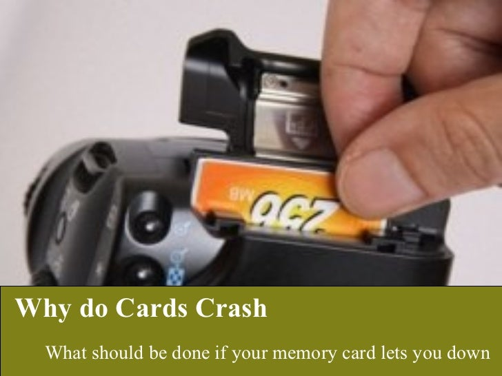 Why do Cards Crash What should be done if your memory card lets you down