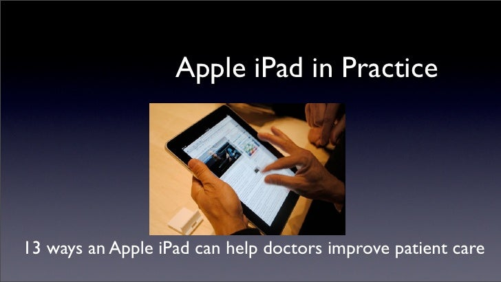 Apple iPad in Practice     13 ways an Apple iPad can help doctors improve patient care