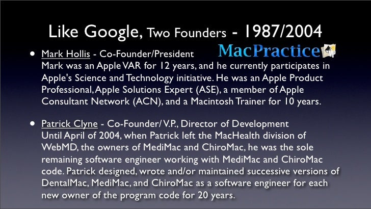 Like Google, Two Founders - 1987/2004 •   Mark Hollis - Co-Founder/President     Mark was an Apple VAR for 12 years, and h...