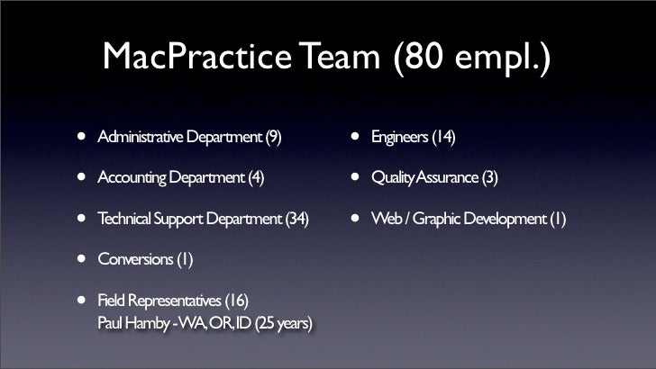 MacPractice Team (80 empl.)  •   Administrative Department (9)       •   Engineers (14)  •   Accounting Department (4)    ...