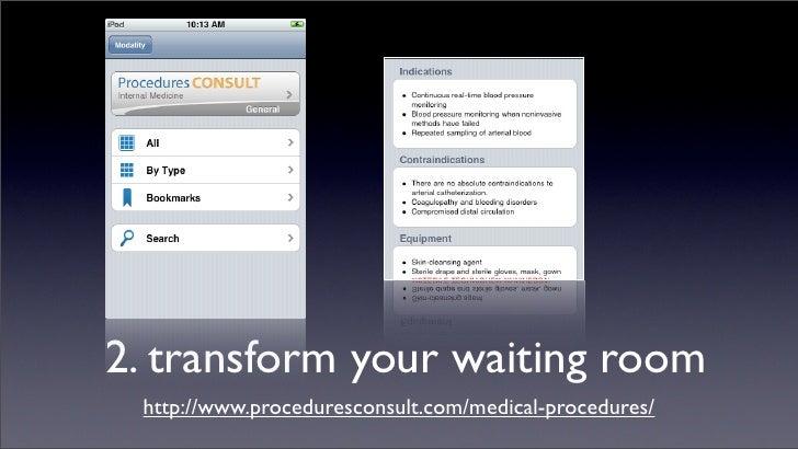 2. transform your waiting room  http://www.proceduresconsult.com/medical-procedures/