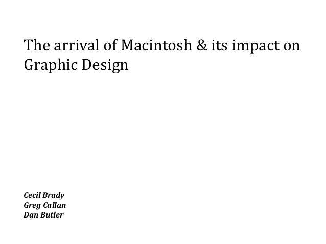 The arrival of Macintosh & its impact onGraphic DesignCecil BradyGreg CallanDan Butler